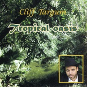 "Cliff Targum's  ""TROPICAL OASIS"" Album"